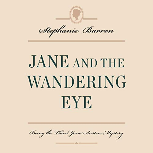 Jane and the Wandering Eye: Being the Third Jane Austen Mystery  By  cover art