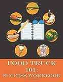Food Truck 101: Success Workbook: Companion Study Guide to Food Truck 101: Beginner to Winner