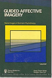 Guided Affective Imagery: Mental Imagery in Short-Term Psychotherapy : The Basic Course (English and German Edition)