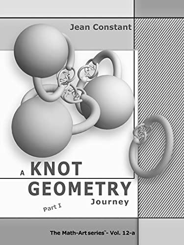 A 52 week Knot Geometry journey - Part I: A Math-Art, ethnomathematics project (The Math-Art series Book 12)