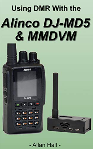 Using DMR with the Alinco DJ-MD5 & MMDVM (English Edition)
