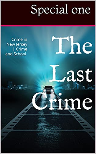 The Last Crime: Crime in New Jersey   Crime and School (English Edition)