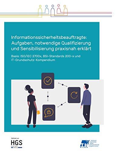 Informationssicherheitsbeauftragte: Aufgaben, notwendige Qualifizierung und Sensibilisierung praxisnah erklärt: Basis: ISO/IEC 2700x, BSI-Standards 200-x und IT-Grundschutz-Kompendium, Sonderedition