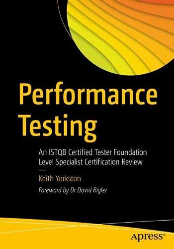 Performance Testing: An ISTQB Certified Tester Foundation Level Specialist Certification Review Front Cover
