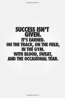 SUCCESS ISN'T GIVEN. IT'S EARNED. ON THE TRACK, ON THE FIELD, IN THE GYM. WITH BLOOD, SWEAT, AND THE OCCASIONAL TEAR: Fitn...