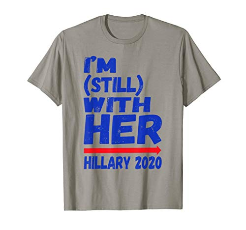 I'm Still With Her! Support Hillary Clinton 2020 President T-Shirt