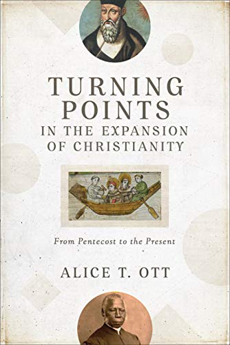 Turning Points in the Expansion of Christianity: From Pentecost to the Present (English Edition)