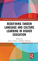 Redefining Tandem Language and Culture Learning in Higher Education (Routledge Studies in Language and Intercultural Communication)