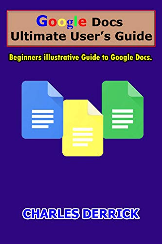 Google Docs Ultimate User's Guide: Beginners Illustrative Guide to Google...