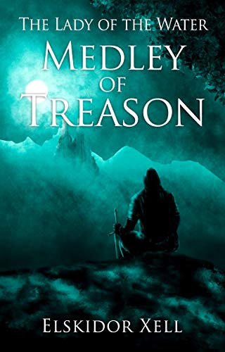 Book: Medley of Treason (The Lady of the Water Book 2) by Elskidor Xell