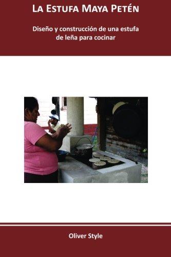 La Estufa Maya Petén: Diseño y construcción de una estufa de leña para cocinar