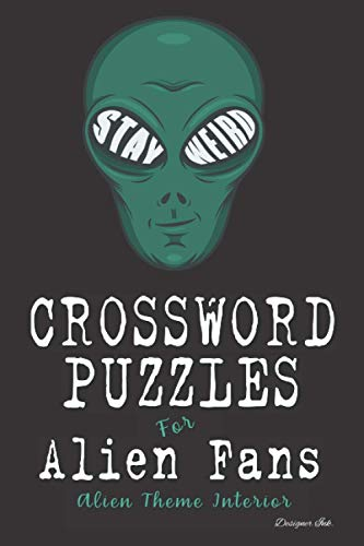 Crossword Puzzles for Alien Fans: Professional Custom Themed Alien Interior. Fun, Easy to Hard Words for ALL AGES. Stay Weird Eyes.