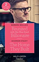 Reunited With Her Blue-Eyed Billionaire / The Home They Built: Reunited with Her Blue-Eyed Billionaire / the Home They Built (Blackberry Bay) (True Love)