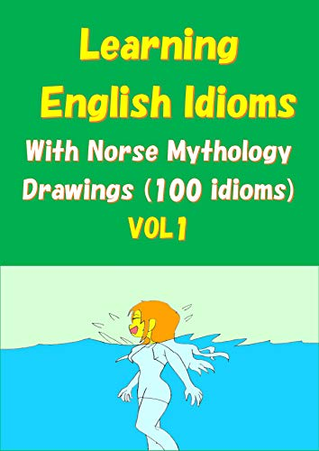 Learning English Idioms With Norse Mythology Drawings VOL1 (English Edition)