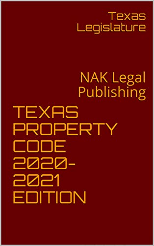 TEXAS PROPERTY CODE 2020-2021 EDITION: NAK Legal Publishing (English Edition)