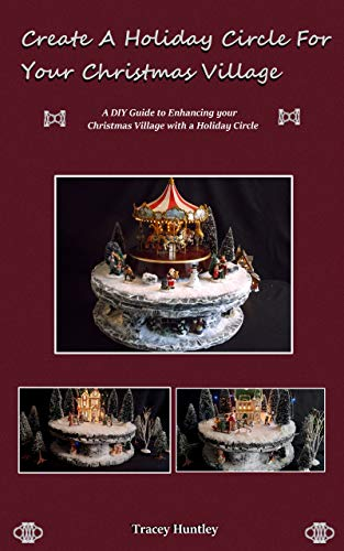 Create a Holiday Circle Platform For Your Christmas Village: A DIY Guide to Enhancing your Christmas Village with a Holiday Circle Platform (English Edition)