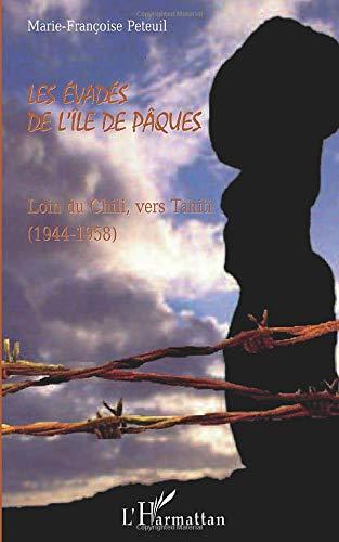 Les évadés de l'île de Pâques: Loin du Chili, vers Tahiti (1944-1958)