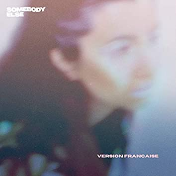 Somebody Else (Version française)