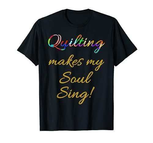 ¡Quilting hace que mi alma cantar! Camiseta