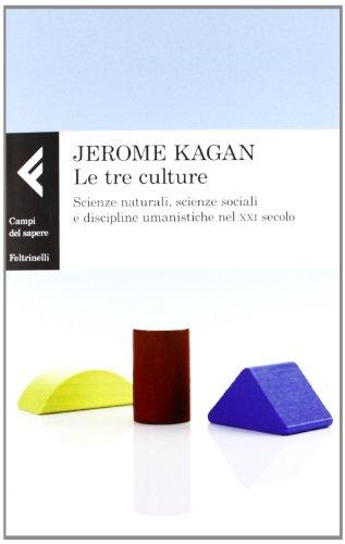 Le tre culture. Scienze naturali, scienze sociali e discipline umanistiche nel XXI secolo