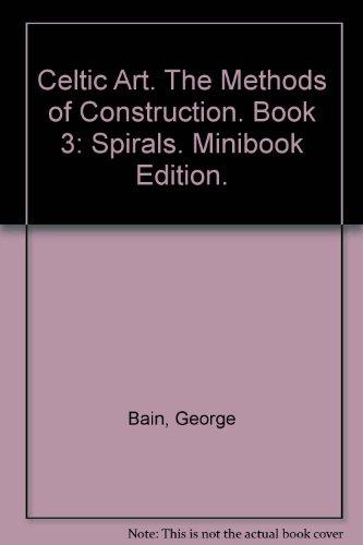 Celtic Art. The Methods of Construction. Book 3: Spirals. Minibook Edition.