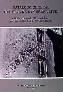 Catálogo general del cine de la Guerra Civil Cátedra/Filmoteca Española. Serie Mayor: Amazon.es: Amo, Alfonso del: Libros