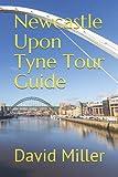Newcastle Upon Tyne Tour Guide