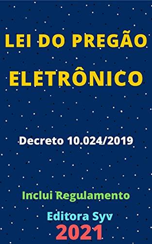 Lei do Pregão Eletrônico – Decreto 10.024/2019: Atualizada - 2021