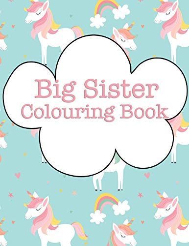 Big Sister Colouring Book: Rainbow Unicorns New Baby Colour Book for Big Sisters Ages 2-6, Perfect Gift for Big Sisters with a New Sibling!