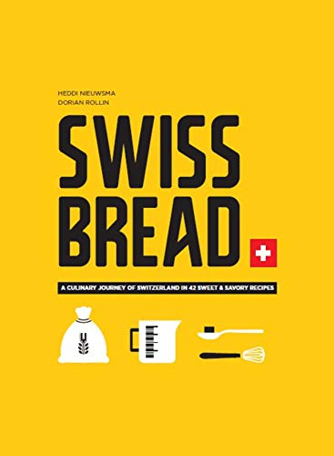 Swiss Bread: A culinary journey with 42 sweet and savory recipes (English Edition)
