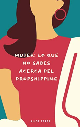 Mujer: Lo que no sabes acerca del Dropshipping (Spanish Edition)
