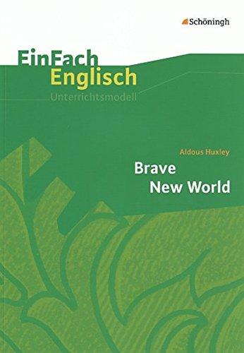 EinFach Englisch Unterrichtsmodelle. Unterrichtsmodelle für die Schulpraxis: EinFach Englisch Unterrichtsmodelle: Aldous Huxley: Brave New World: ... Schulpraxis / Aldous Huxley: Brave New World