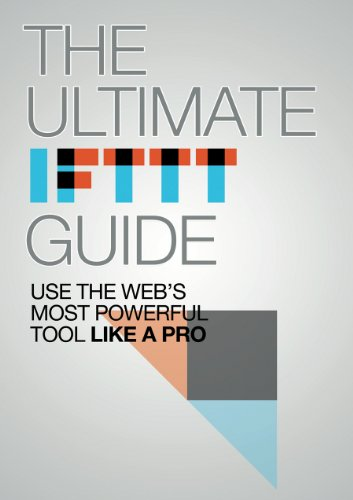 The Ultimate IFTTT Guide: Use The Web's Most Powerful Tool Like A Pro (English Edition)