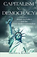 Capitalism v. Democracy: Money in Politics and the Free Market Constitution