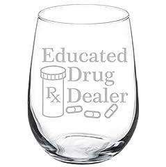 """Wine Glass Goblet Funny Pharmacist Pharmacy Tech Educated Drug Dealer 10oz Wine Glass Measures 7"""" H 2.5"""" D 20oz Wine Glass Measures 9"""" H 2.5"""" D 17oz Stemless Wine Glass Measures 4.5"""" H 3.5"""" D Real Glass"""