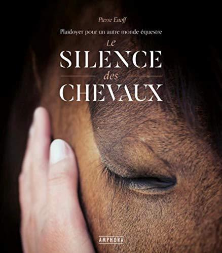 LE SILENCE DES CHEVAUX: PLAIDOYER POUR UN AUTRE MONDE EQUESTRE
