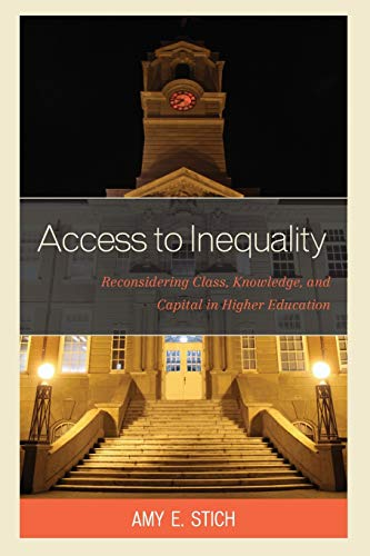 Compare Textbook Prices for Access to Inequality: Reconsidering Class, Knowledge, and Capital in Higher Education Reprint Edition ISBN 9780739197721 by Stich, Amy E.