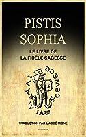 Pistis Sophia: Le Livre de la Fidèle Sagesse