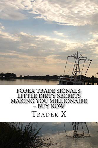 Forex Trade Signals: Little Dirty Secrets Making You Millionaire ? Buy Now: Escape 9-5,Live Anywhere,Join The New Rich,Pull Massive Piles Of Cash With Forex