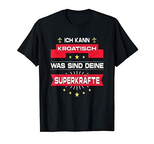 Ich Kann Kroatisch Was Sind Deine Superkräfte Jugo Kroate T-Shirt