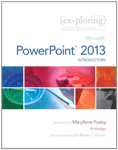 Exploring: Microsoft PowerPoint 2013, Introductory (Exploring for Office 2013)
