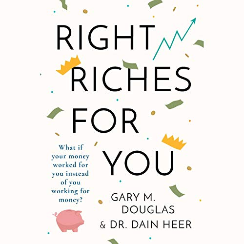 Right Riches for You Audiobook By Dr. Dain Heer, Gary M. Douglas cover art