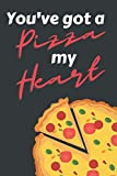 You've Got a Pizza My Heart: Funny Pizza Themed Notebook