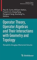 Operator Theory, Operator Algebras and Their Interactions with Geometry and Topology: Ronald G. Douglas Memorial Volume (Operator Theory: Advances and Applications, 278)