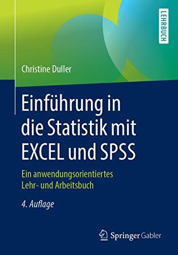Einführung in die Statistik mit EXCEL und SPSS: Ein anwendungsorientiertes Lehr- und Arbeitsbuch