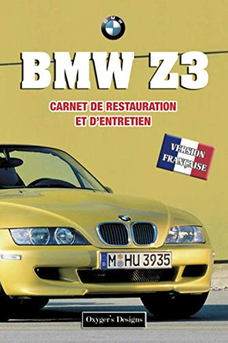 BMW Z3: CARNET DE RESTAURATION ET D'ENTRETIEN