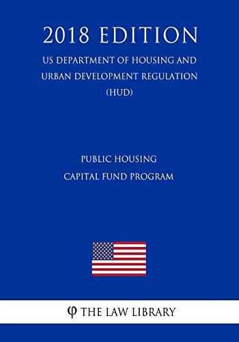 Compare Textbook Prices for Public Housing Capital Fund Program US Department of Housing and Urban Development Regulation HUD 2018 Edition  ISBN 9781729723241 by The Law Library