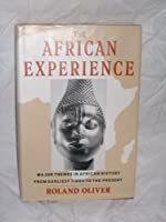 The African Experience: Major Themes In African History From Earliest Times To The Present