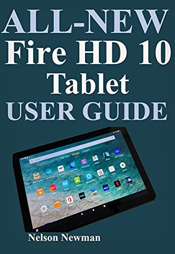All-New Fire HD 10 Tablet User Guide: Learn How To Get The Best Experience From The Latest Model (2021 Release) Of The New Fire HD 10 Tablet In 2 Hours! (English Edition)