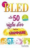BLED Les 50 règles d'or de la grammaire - Hachette Éducation - 14/01/2009